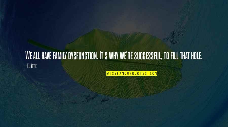 Family Dysfunction Quotes By Eli Attie: We all have family dysfunction. It's why we're