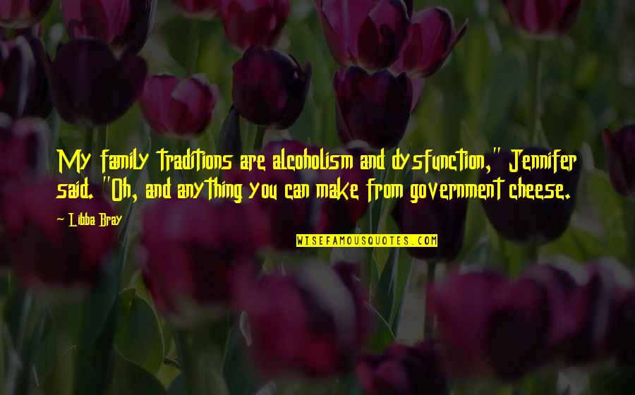 """Family Dysfunction Quotes By Libba Bray: My family traditions are alcoholism and dysfunction,"""" Jennifer"""