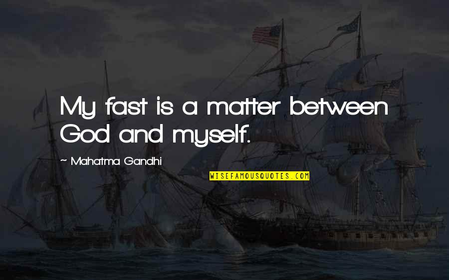 Family Dysfunction Quotes By Mahatma Gandhi: My fast is a matter between God and