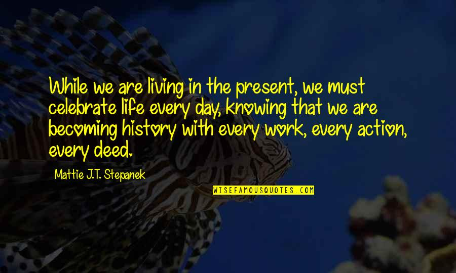 Family Dysfunction Quotes By Mattie J.T. Stepanek: While we are living in the present, we