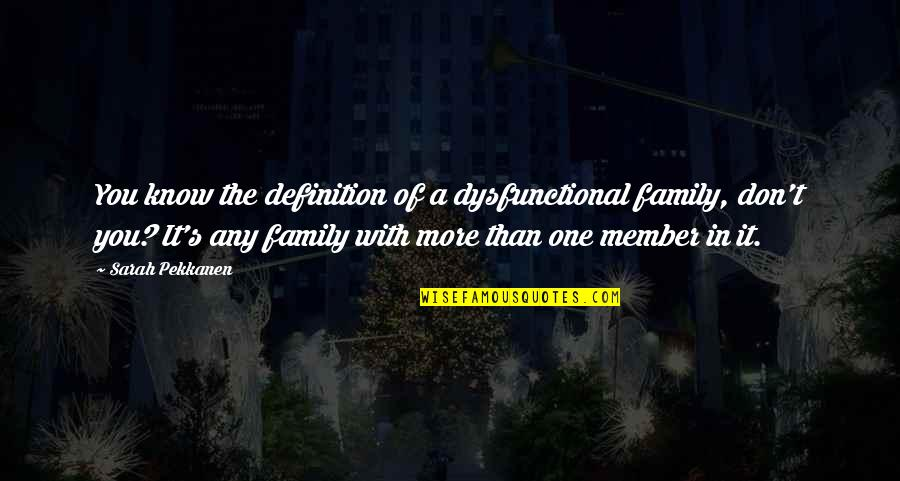 Family Dysfunction Quotes By Sarah Pekkanen: You know the definition of a dysfunctional family,