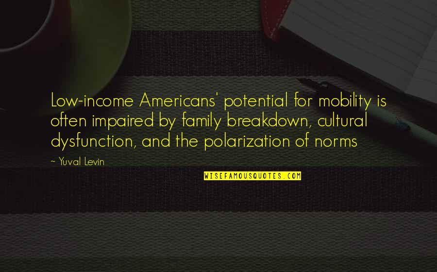 Family Dysfunction Quotes By Yuval Levin: Low-income Americans' potential for mobility is often impaired