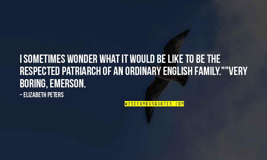 Family Emerson Quotes By Elizabeth Peters: I sometimes wonder what it would be like