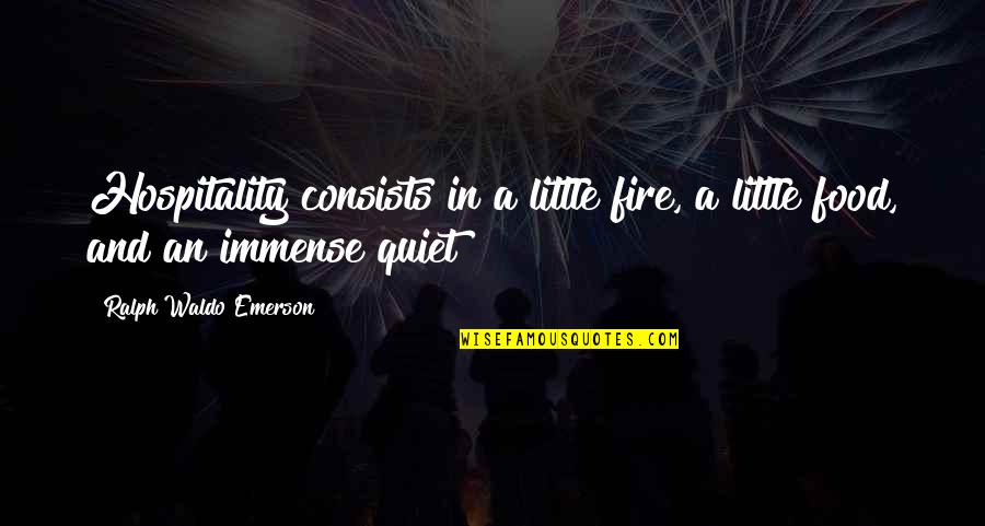 Family Emerson Quotes By Ralph Waldo Emerson: Hospitality consists in a little fire, a little