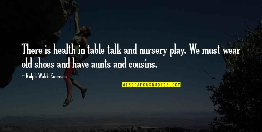 Family Emerson Quotes By Ralph Waldo Emerson: There is health in table talk and nursery