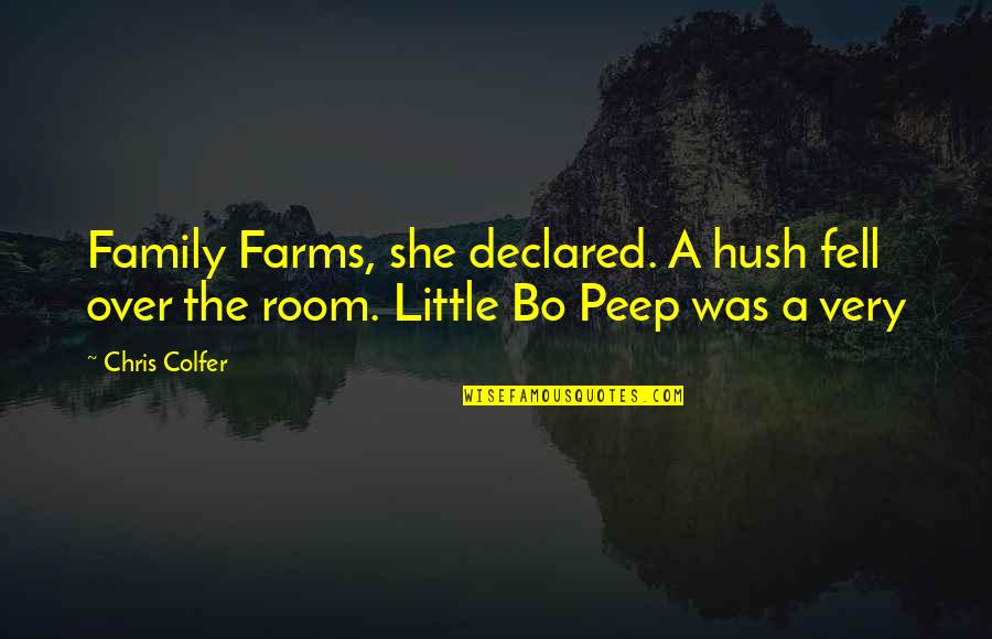 Family Farms Quotes By Chris Colfer: Family Farms, she declared. A hush fell over