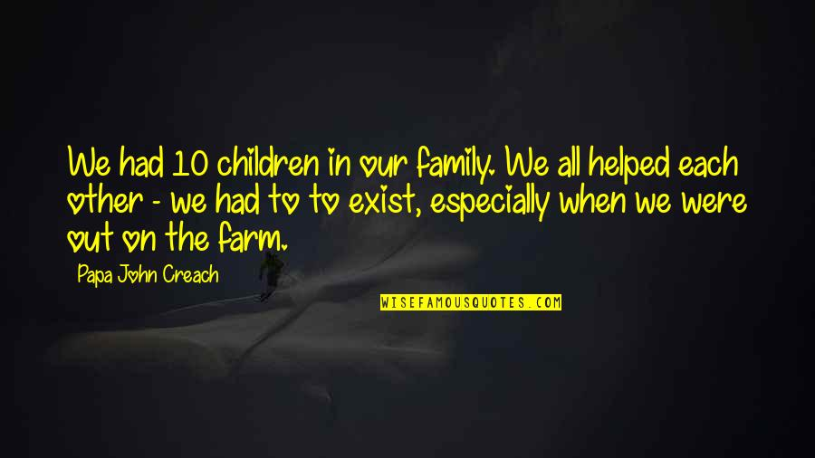 Family Farms Quotes By Papa John Creach: We had 10 children in our family. We