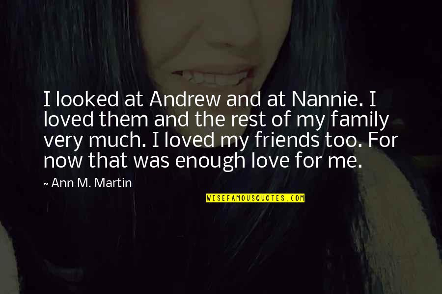 Family Friends And Love Quotes By Ann M. Martin: I looked at Andrew and at Nannie. I