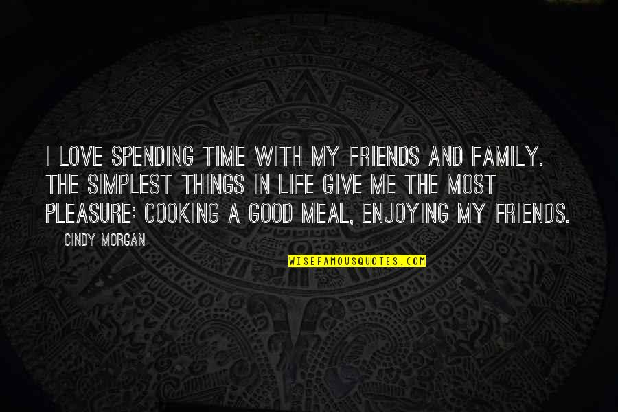 Family Friends And Love Quotes By Cindy Morgan: I love spending time with my friends and