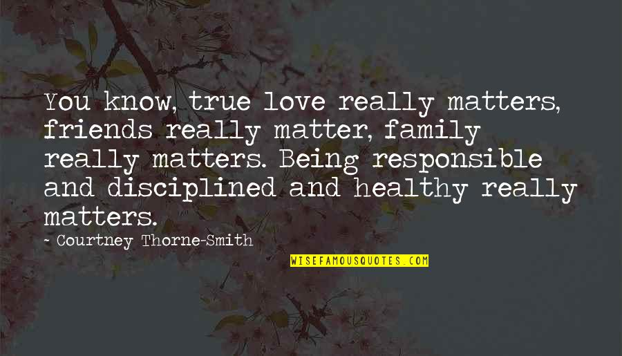 Family Friends And Love Quotes By Courtney Thorne-Smith: You know, true love really matters, friends really