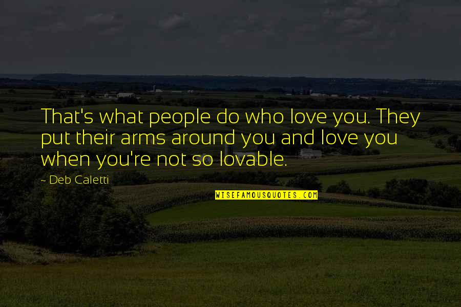 Family Friends And Love Quotes By Deb Caletti: That's what people do who love you. They