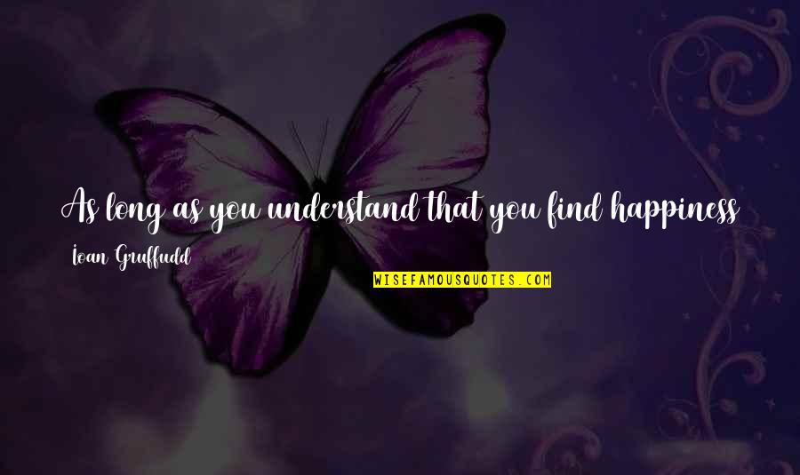Family Friends And Love Quotes By Ioan Gruffudd: As long as you understand that you find