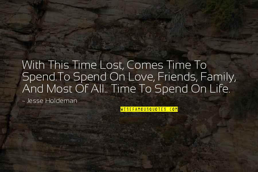 Family Friends And Love Quotes By Jesse Holdeman: With This Time Lost, Comes Time To Spend.To