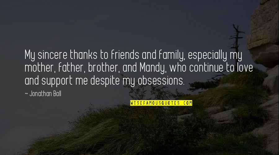 Family Friends And Love Quotes By Jonathan Ball: My sincere thanks to friends and family, especially