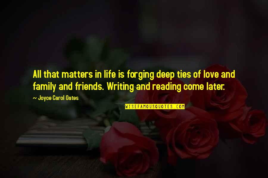 Family Friends And Love Quotes By Joyce Carol Oates: All that matters in life is forging deep