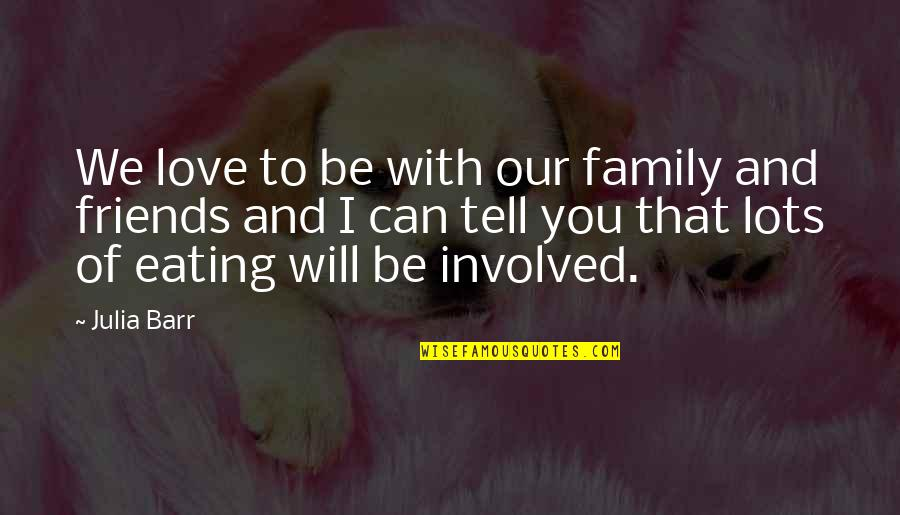 Family Friends And Love Quotes By Julia Barr: We love to be with our family and