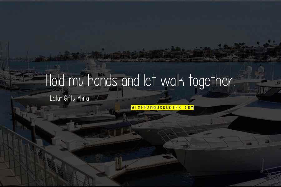 Family Friends And Love Quotes By Lailah Gifty Akita: Hold my hands and let walk together.