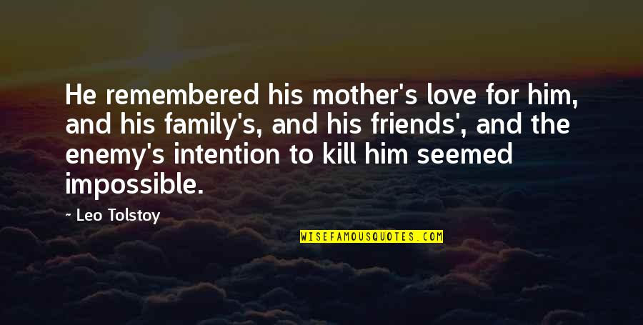Family Friends And Love Quotes By Leo Tolstoy: He remembered his mother's love for him, and