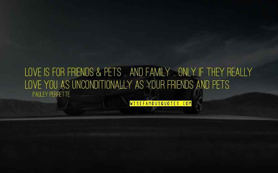 Family Friends And Love Quotes By Pauley Perrette: Love is for friends & pets ... and