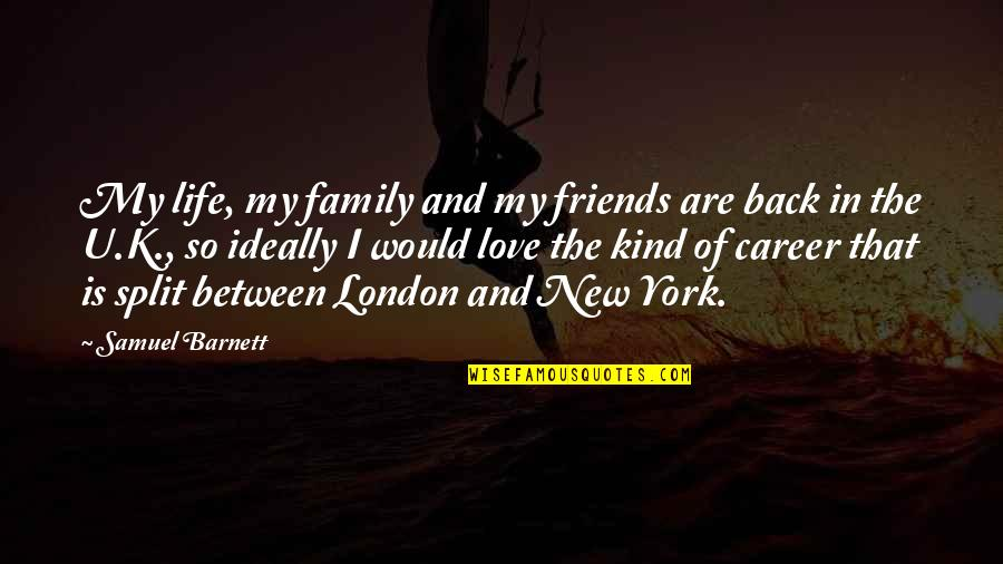 Family Friends And Love Quotes By Samuel Barnett: My life, my family and my friends are