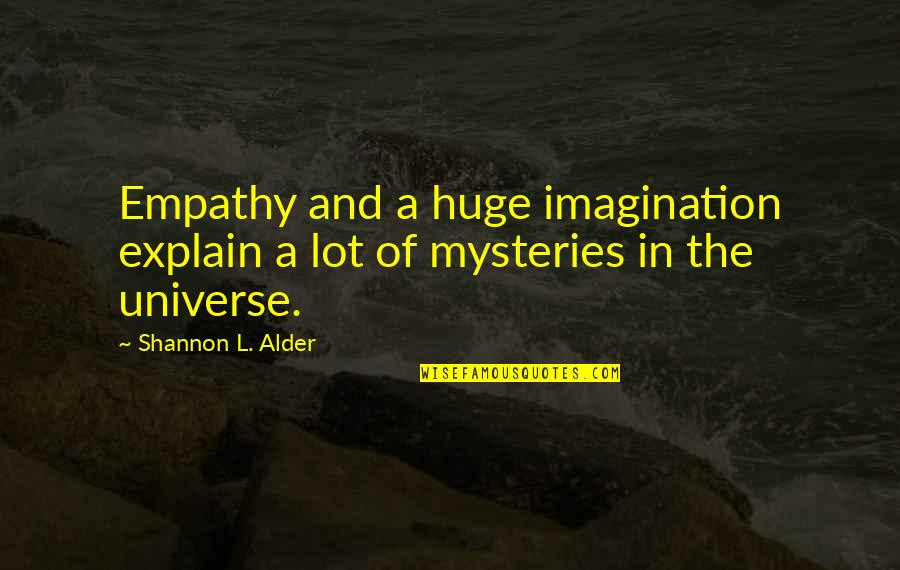 Family Friends And Love Quotes By Shannon L. Alder: Empathy and a huge imagination explain a lot
