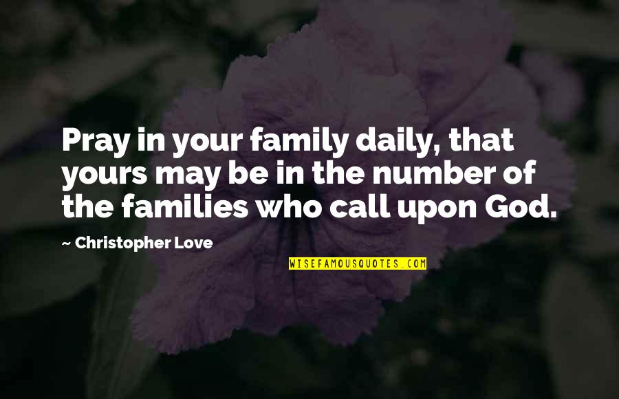Family God And Love Quotes By Christopher Love: Pray in your family daily, that yours may