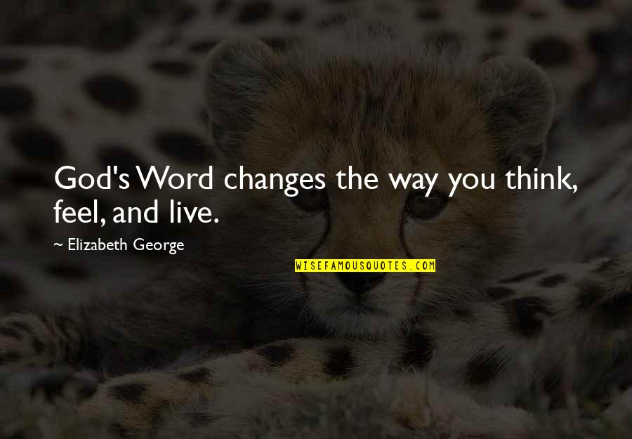 Family God And Love Quotes By Elizabeth George: God's Word changes the way you think, feel,