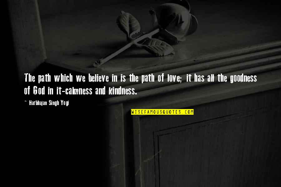 Family God And Love Quotes By Harbhajan Singh Yogi: The path which we believe in is the