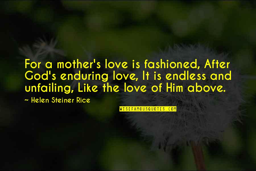 Family God And Love Quotes By Helen Steiner Rice: For a mother's love is fashioned, After God's