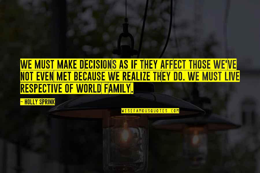 Family God And Love Quotes By Holly Sprink: We must make decisions as if they affect