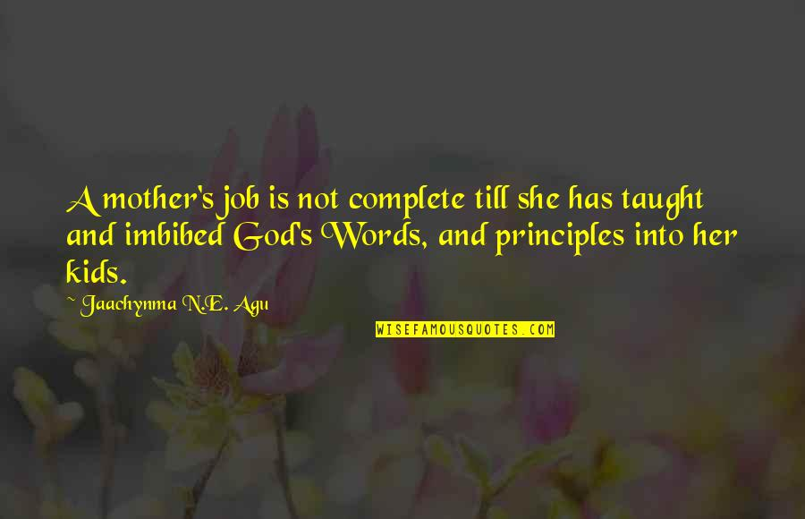 Family God And Love Quotes By Jaachynma N.E. Agu: A mother's job is not complete till she