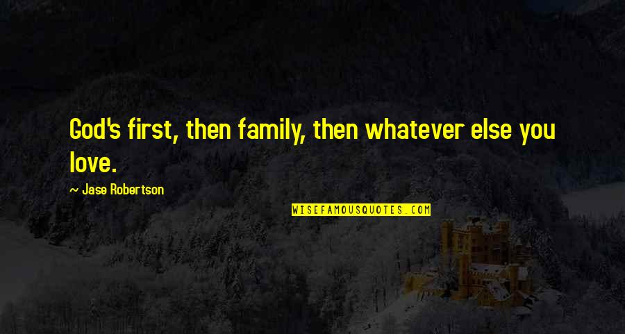 Family God And Love Quotes By Jase Robertson: God's first, then family, then whatever else you