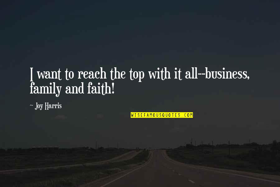 Family God And Love Quotes By Joy Harris: I want to reach the top with it