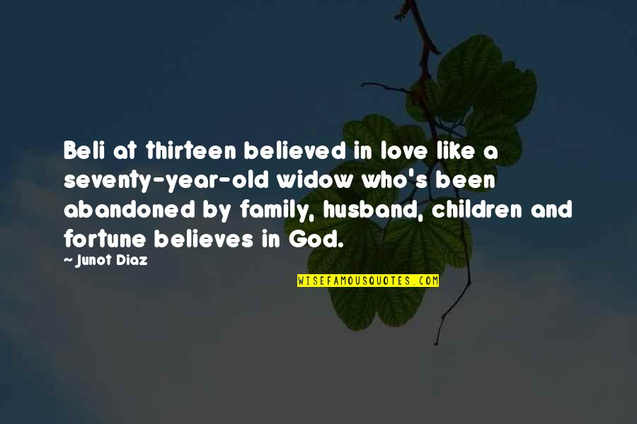 Family God And Love Quotes By Junot Diaz: Beli at thirteen believed in love like a