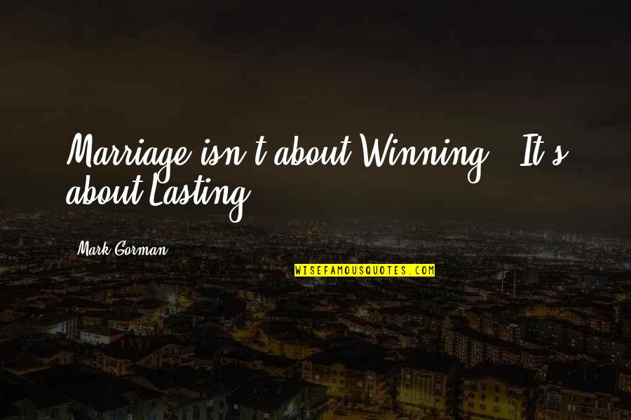 Family God And Love Quotes By Mark Gorman: Marriage isn't about Winning - It's about Lasting