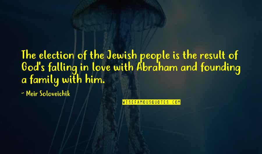 Family God And Love Quotes By Meir Soloveichik: The election of the Jewish people is the