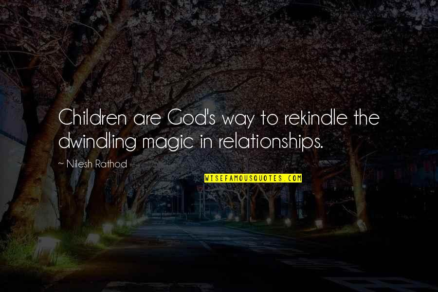 Family God And Love Quotes By Nilesh Rathod: Children are God's way to rekindle the dwindling