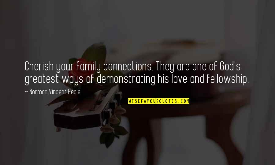 Family God And Love Quotes By Norman Vincent Peale: Cherish your family connections. They are one of