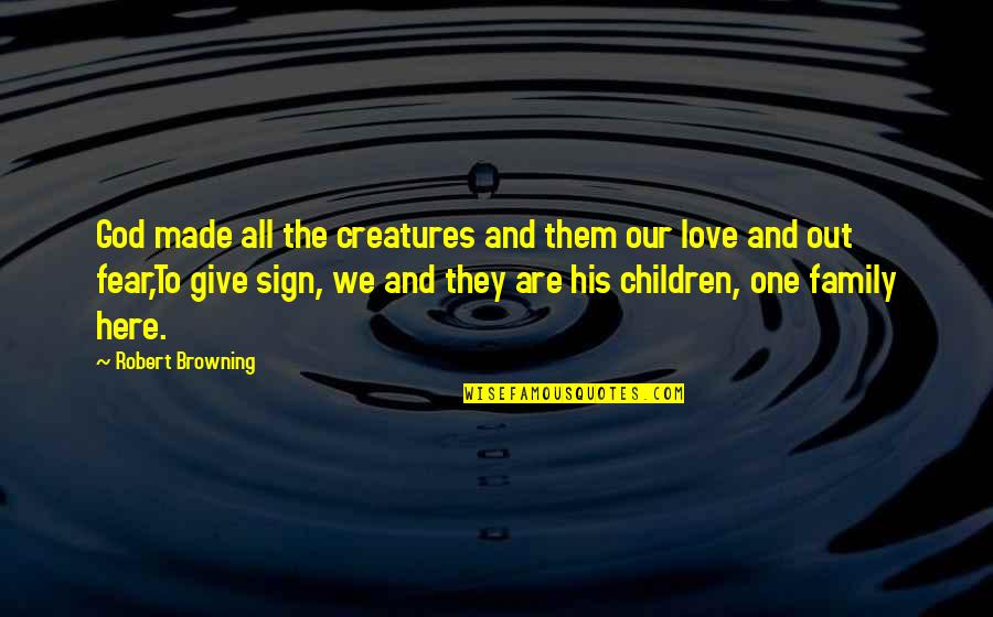 Family God And Love Quotes By Robert Browning: God made all the creatures and them our
