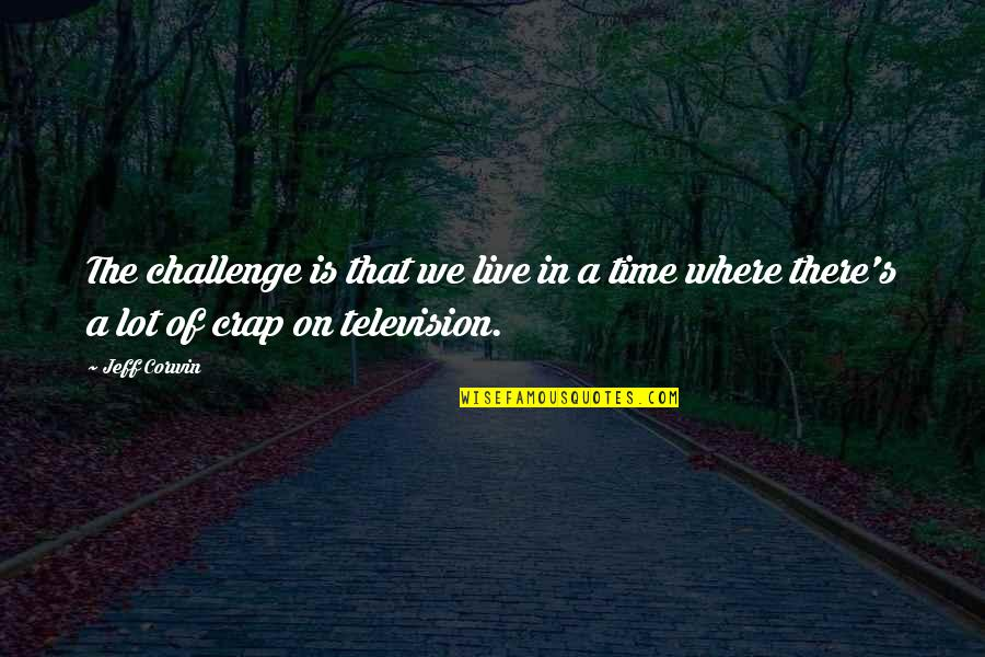Family Guy Bonnie Quotes By Jeff Corwin: The challenge is that we live in a