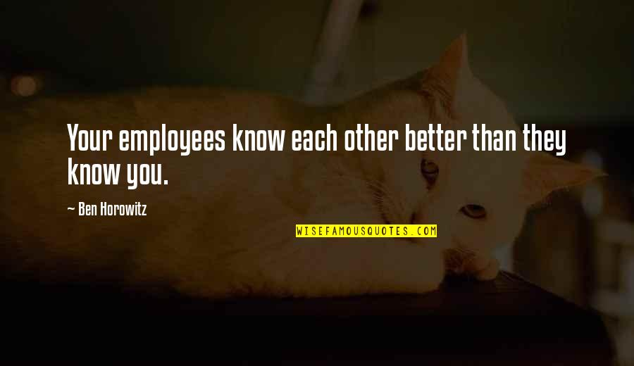Family Guy Mom Quotes By Ben Horowitz: Your employees know each other better than they