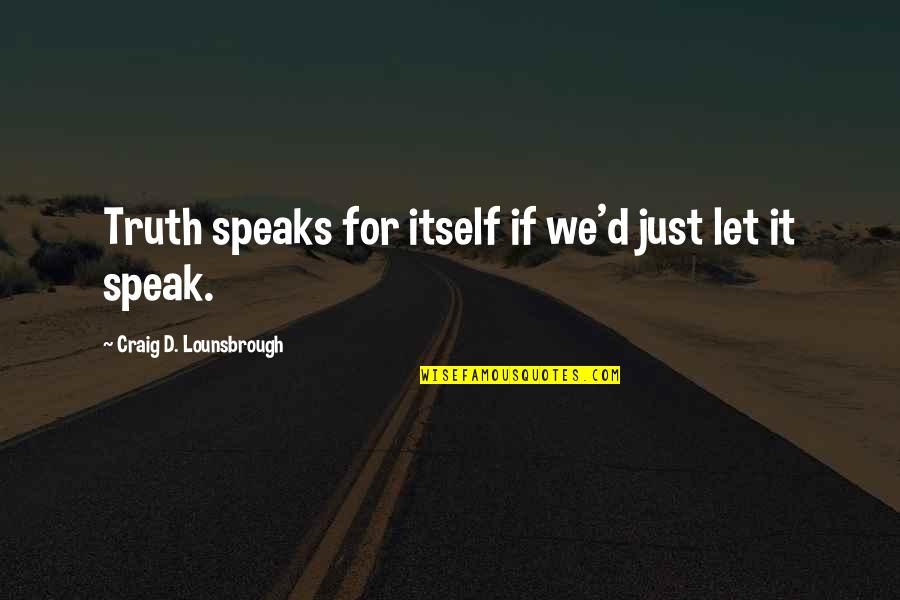 Family Guy Mom Quotes By Craig D. Lounsbrough: Truth speaks for itself if we'd just let
