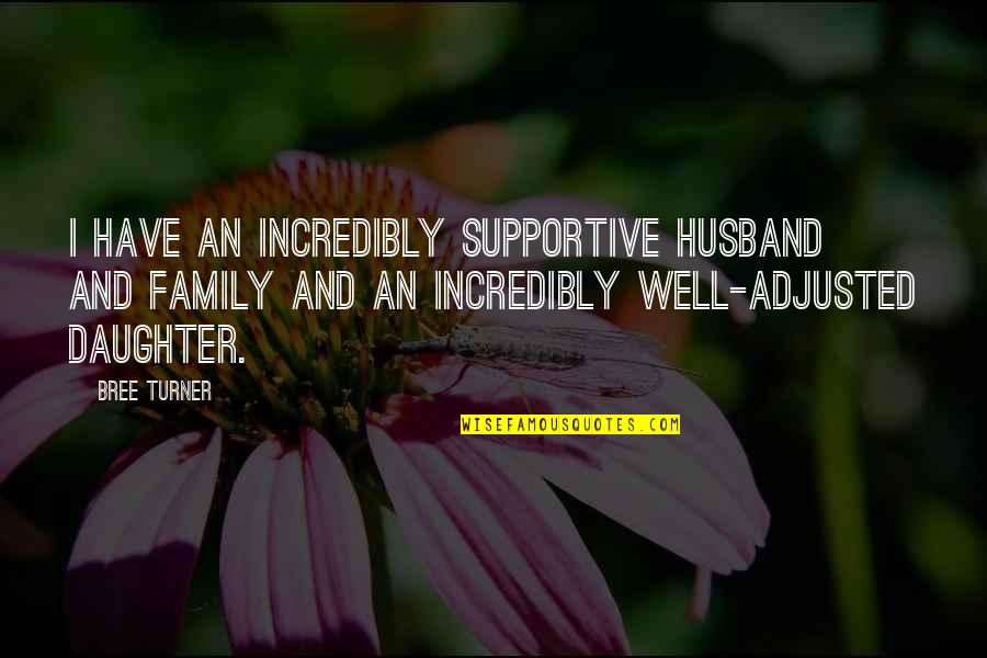 Family Husband Quotes By Bree Turner: I have an incredibly supportive husband and family