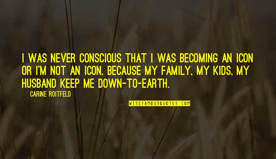 Family Husband Quotes By Carine Roitfeld: I was never conscious that I was becoming