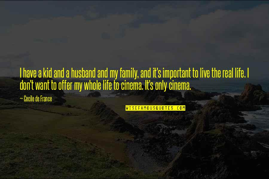 Family Husband Quotes By Cecile De France: I have a kid and a husband and