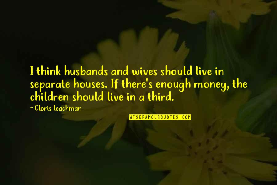 Family Husband Quotes By Cloris Leachman: I think husbands and wives should live in