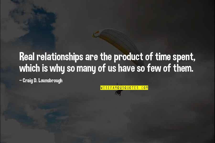 Family Husband Quotes By Craig D. Lounsbrough: Real relationships are the product of time spent,