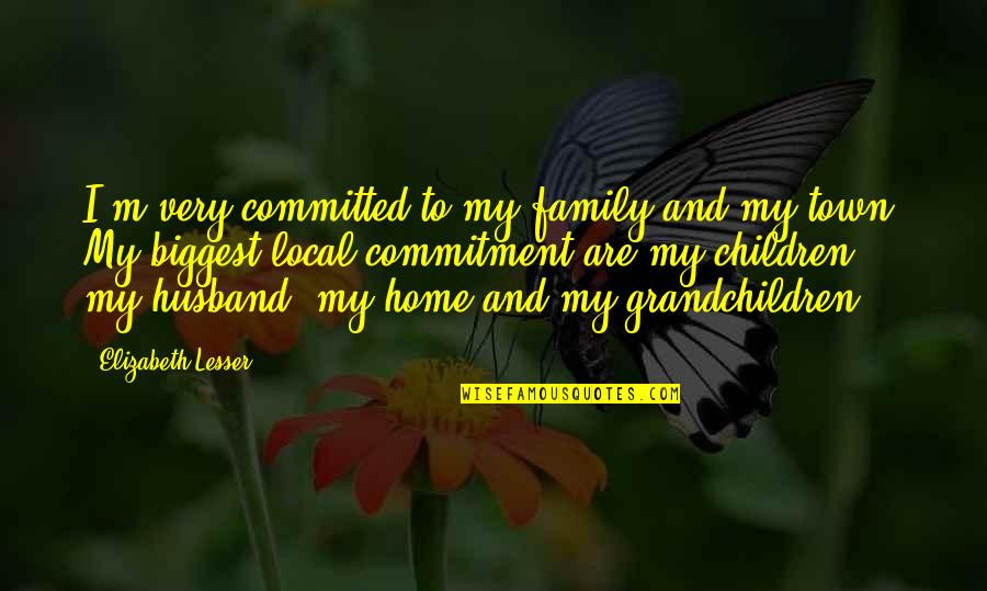 Family Husband Quotes By Elizabeth Lesser: I'm very committed to my family and my