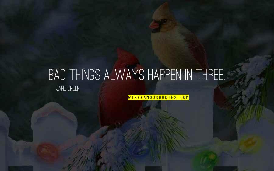 Family Husband Quotes By Jane Green: Bad things always happen in three.