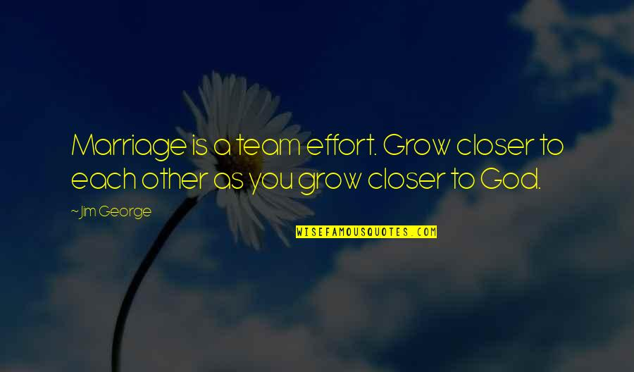 Family Husband Quotes By Jim George: Marriage is a team effort. Grow closer to